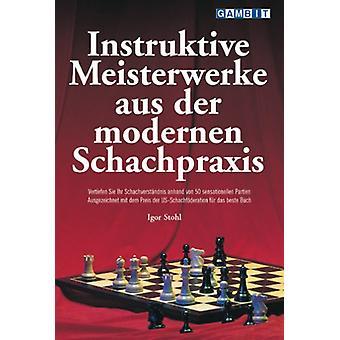 Instruktive Meisterwerke Aus Der Modernen Schachpraxis by Igor Stohl
