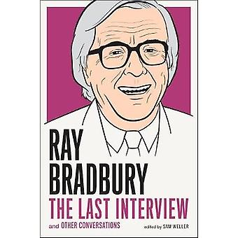 Ray Bradbury The Last Interview  And Other Conversations by Ray Bradbury