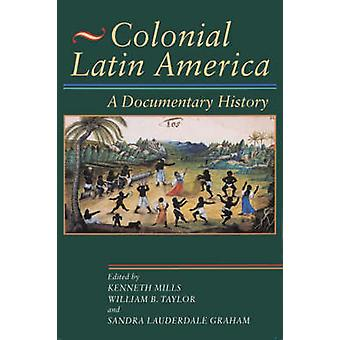 Colonial Latin America - A Documentary History by Kenneth Mills - Will
