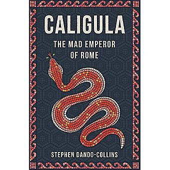Caligula - The Mad Emperor of Rome by Stephen Dando-Collins - 97816844