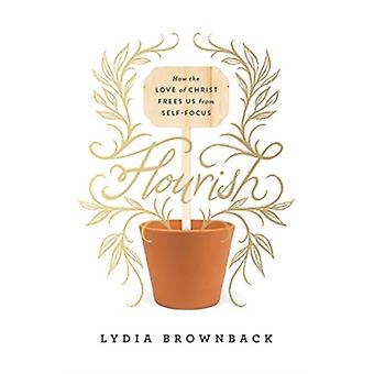 Flourish  How the Love of Christ Frees Us from SelfFocus by Lydia Brownback