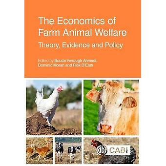 The Economics of Farm Animal Welfare by Edited by Dr Bouda Vosough Ahmadi & Edited by Professor Dominic Moran & Edited by Richard B D Eath & Contributions by Faical Akaichi & Contributions by Jean Luc Angot & Contributions by Dr Santiago Av