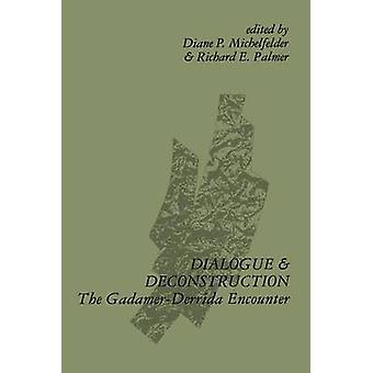 Dialogue and Deconstruction - The Gadamer-Derrida Encounter by Diane P
