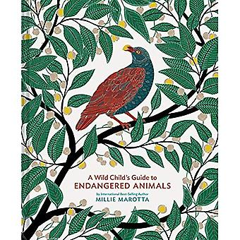 A Wild Child's Guide to Endangered Animals: (endangered Species Book, Wild Animal Guide, Books about Animals, Plant and Animal Books, Animal Art Books)