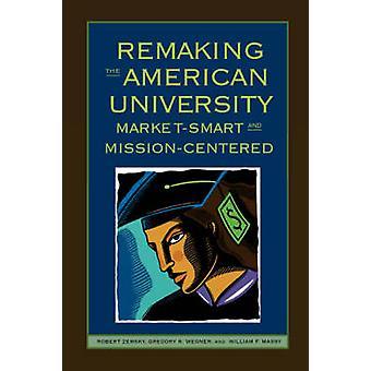 Remaking the American University - Marknadssmart och Uppdragscentrerad b