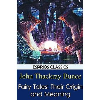Fairy Tales - Their Origin and Meaning by John Thackray Bunce - 978136