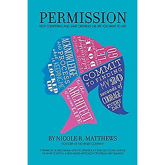 Permission! - Stop Competing and Start Creating the Life You Want to L