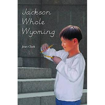 Jackson Whole Wyoming by Joan Clark - 9781931282727 Book