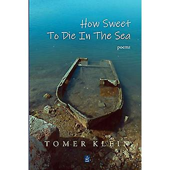 How Sweet to Die in the Sea - Poems by Tomer Klein - 9781951214654 Book