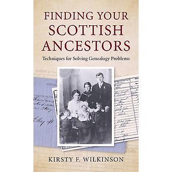 Finding Your Scottish Ancestors  Techniques for Solving Genealogy Problems by Kirsty F Wilkinson