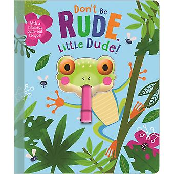 Dont Be Rude Little Dude by Christie Hainsby