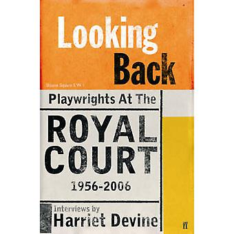 Looking Back - Playwrights at the Royal Court - 1956-2006 by Harriet D