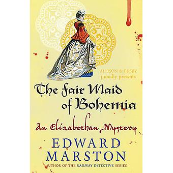 The Fair Maid of Bohemia by Edward Marston - 9780749015060 Book