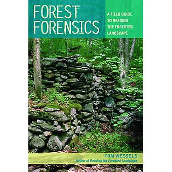 Forest Forensics - A Field Guide to Reading the Forested Landscape by