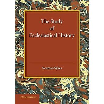The Study of Ecclesiastical History - An Inaugural Lecture Given at Em