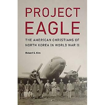 Project Eagle - The American Christians of North Korea in World War II