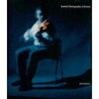 Scottish Photography - A History by Tom Normand - 9781906307073 Book