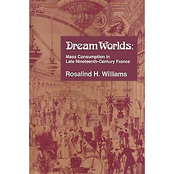 Dream Worlds - Mass Consumption in Late Nineteenth-Century France by R