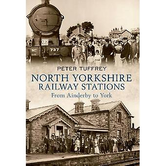 North Yorkshire Railway Stations - from Ainderby to York by Peter Tuff