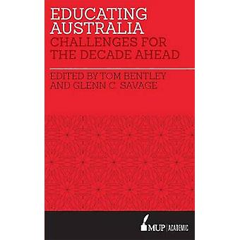 Educating Australia - Challenges for the Decade Ahead by Tom Bentley -