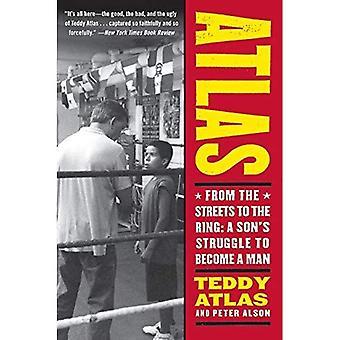 Atlas: des rues à l'anneau: un fils la lutte pour devenir un homme: dans les rues à l'anneau - un fils la lutte pour devenir un homme