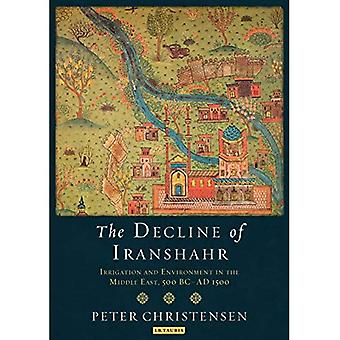 Decline of Iranshahr: Irrigation and Environment in the Middle East, 500 B.C. - A.D. 1500