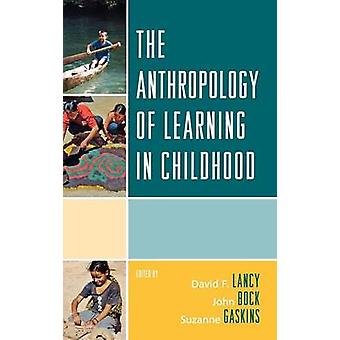 Anthropology of Learning in Childhood by Lancy & David F.
