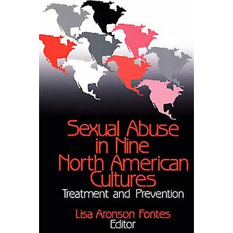 Sexual Abuse in Nine North American Cultures Treatment and Prevention by Fontes & Lisa Aronson