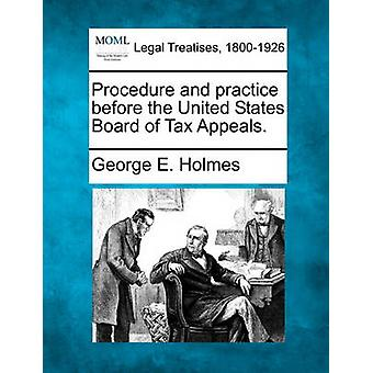 Procedure and practice before the United States Board of Tax Appeals. by Holmes & George E.