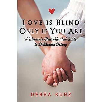 L'amore è cieco solo se sei una donna S lucido guida per deliberare incontri di Kunz & Debra