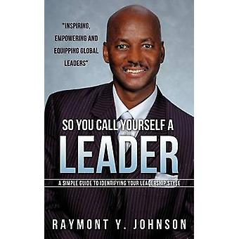SO YOU CALL YOURSELF A LEADER by Johnson & Raymont Y.