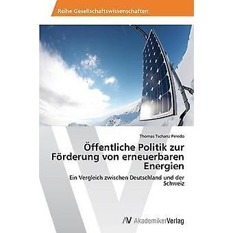 Offentliche Politik Zur Forderung Von Erneuerbaren Energien av Tschanz Peredo Thomas
