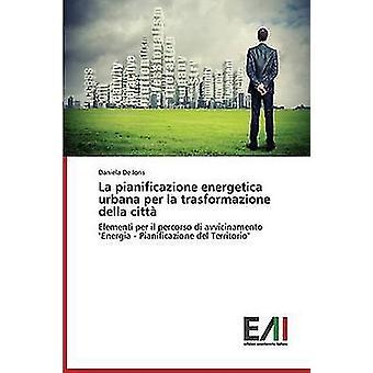 La Pianificazione Energetica Urbana Per La Trasformazione Della Citta by De Ioris Daniela