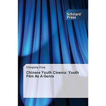 Chinese Youth Cinema Youth Film As A Genre by Wang Changsong