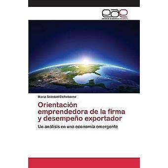 Orientacin emprendedora de la firma y desempeo exportador by Etchebarne Mara Soledad