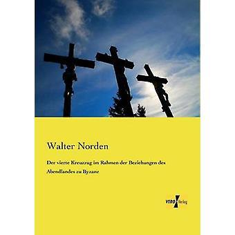 Der vierte Kreuzzug im Rahmen der Beziehungen des Abendlandes zu Byzanz av Norden & Walter