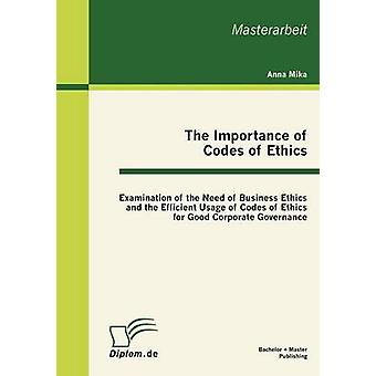 The Importance of Codes of Ethics Examination of the Need of Business Ethics and the Efficient Usage of Codes of Ethics for Good Corporate Governance by Mika & Anna