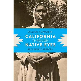 California Through Native Eyes - Reclaiming History by William J. Baue