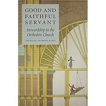 Good and Faithful Servant - Stewardship in the Orthodox Church by Anth