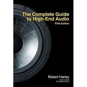 The Complete Guide to High-End Audio by Robert Harley - 9780978649364