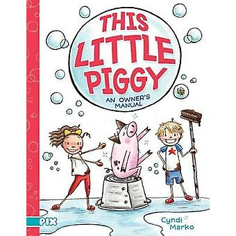 This Little Piggy - An Owner's Manual by Cyndi Marko - 9781481468268 B