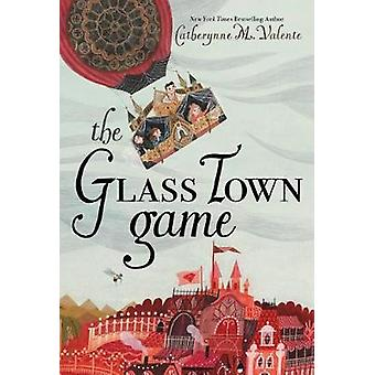 The Glass Town Game by Catherynne M. Valente - 9781481476966 Book
