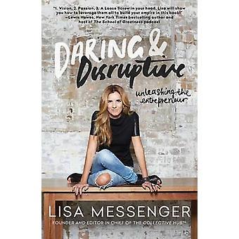 Daring & Disruptive - Unleashing the Entrepreneur by Lisa Messenger -