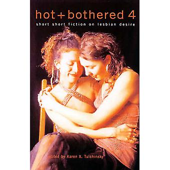 Hot & Bothered - Short Short Fiction on Lesbian Desire - v. 4 by Karen