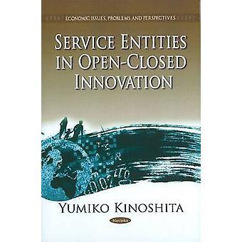 Service Entities in Open-Closed Innovation by Yumiko Kinoshita - 9781