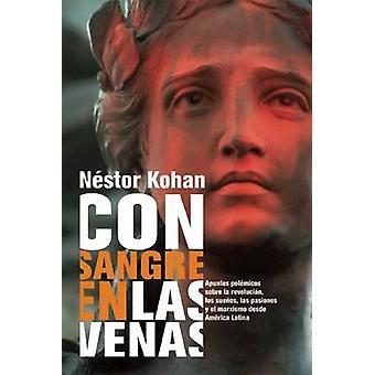 Con Sangre En Las Venas by Nestor Kohan - 9781921235764 Book