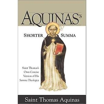 Aquinas's Shorter Summa - Saint Thomas's Own Concise Version of His Su