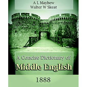 A Concise Dictionary of Middle English 1888 par Mayhew et A. L.