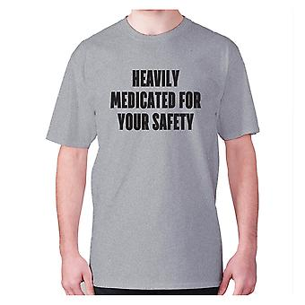 Mens funny rude t-shirt slogan tee offensive hilarious - Heavily medicated for your safety