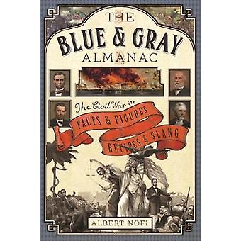 The Blue amp Gray Almanac The Civil War in Facts and Figures Recettes and Slang d'Albert Nofi